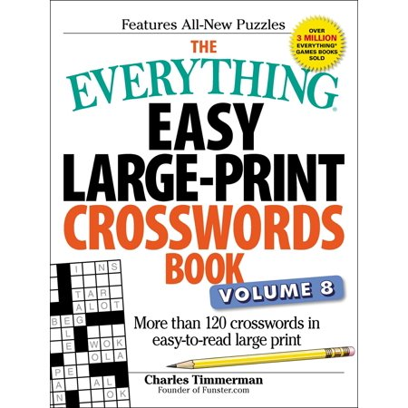 The Everything Easy Large-Print Crosswords Book, Volume 8 : More than 120 crosswords in easy-to-read large print Crossword Puzzle Books For Kids