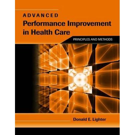 Advanced Performance Improvement in Health Care: Principles and
