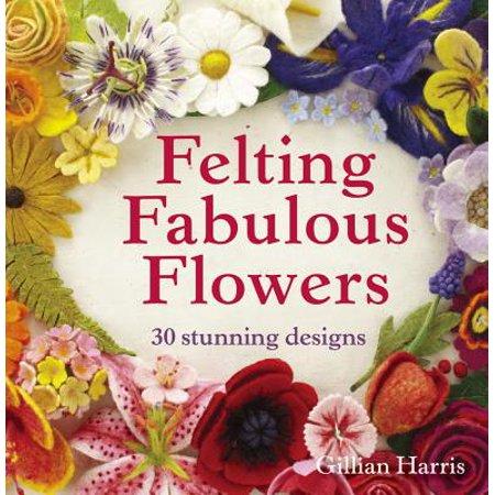 Fabulous Designs (Felting Fabulous Flowers : 30 Stunning)