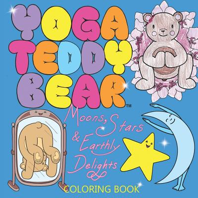 Yoga Teddy Bear Moons, Stars & Earthly Delights : Coloring Book