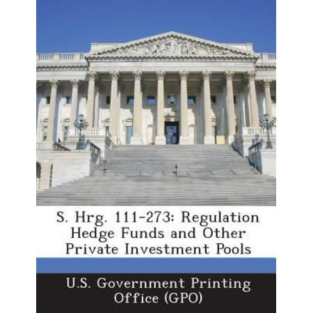S  Hrg  111 273  Regulation Hedge Funds And Other Private Investment Pools