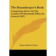 The Housekeeper's Book : Comprising Advice on the Conduct of Household Affairs in General (1837)
