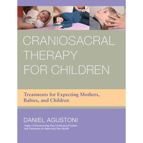 Craniosacral Therapy for Children: Treatments for Expecting Mothers, Babies, and Children