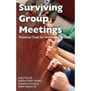 Surviving Group Meetings : Practical Tools for Working in Groups
