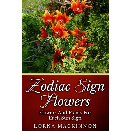 Flowers Plant Full Sun (Zodiac Sign Flowers: Flowers And Plants For Each Sun Sign - eBook)