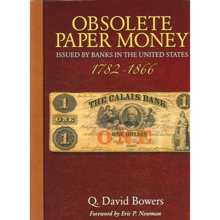 Obsolete Paper Money  Issued By Banks In The United States 1782 1866  A Study And Appreciation For The Numismatist And Historian