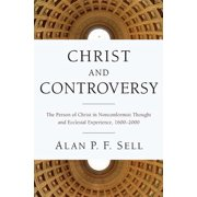 Christ and Controversy : The Person of Christ in Nonconformist Thought and Ecclesial Experience, 1600-2000