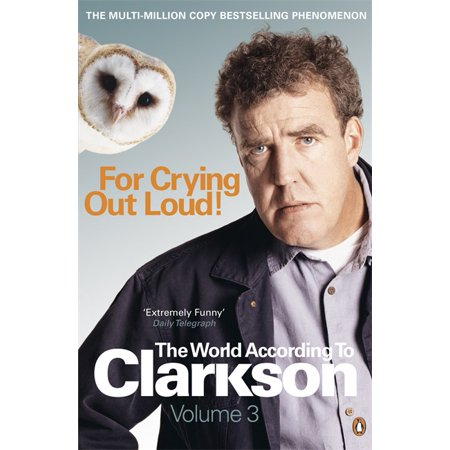 For Crying Out Loud : The World According to Clarkson Volume
