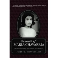 The Death of Maria Chavarria : One Man's Journey from Doctor to Damnation