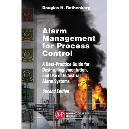 Alarm Management for Process Control, Second Edition: A Best-Practice Guide for Design, Implementation, and Use of Industrial Alarm Systems (Hardcover) -  Douglas H Rothenberg