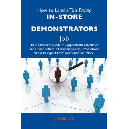 How to Land a Top-Paying In-store demonstrators Job: Your Complete Guide to Opportunities, Resumes and Cover Letters, Interviews, Salaries, Promotions, What to Expect From Recruiters and More - eBook