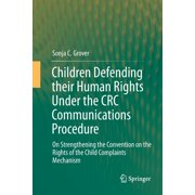 Children Defending Their Human Rights Under the CRC Communications Procedure: On Strengthening the Convention on the Rights of the Child Complaints Mechanism (Paperback)