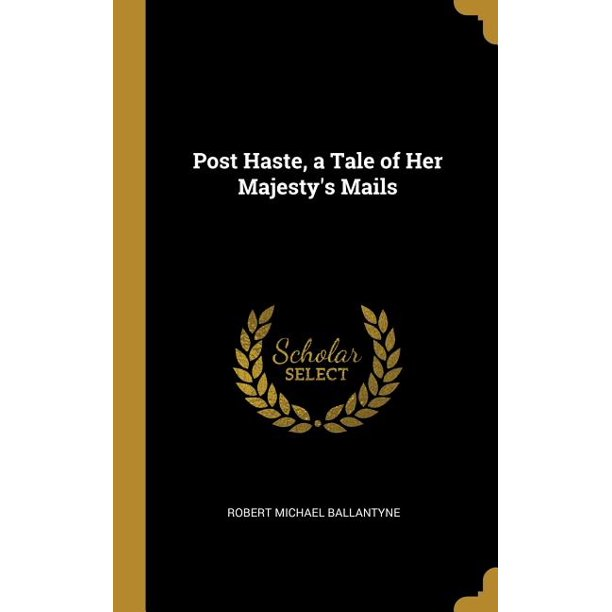 Post Haste, A Tale Of Her Majesty's Mails