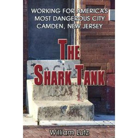 The Shark Tank: Working for America's Most Dangerous City - Camden, New Jersey - (American Drew Camden Wood)