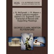 J. R. McDonald, J. R. Mason V. Banta Carbona Irrigation District U.S. Supreme Court Transcript of Record with Supporting Pleadings