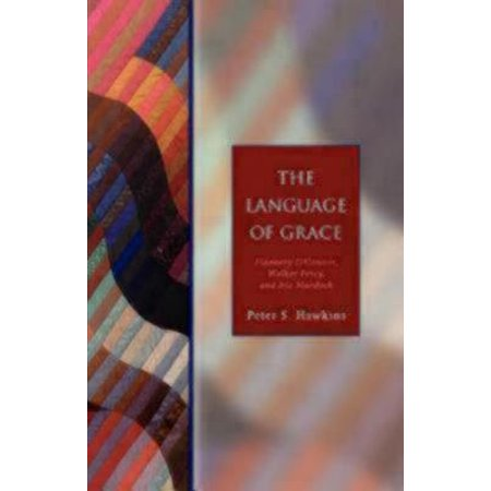Language Of Grace: Flannery O'connor, Walker Percy, And Iris Murdoch