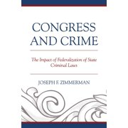 Congress and Crime: Impact of Federalization of State Criminal Laws (Hardcover)