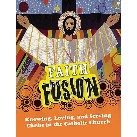 Faith Fusion : Knowing, Loving, and Serving Christ in the Catholic Church Catholic Sacred Heart Jesus