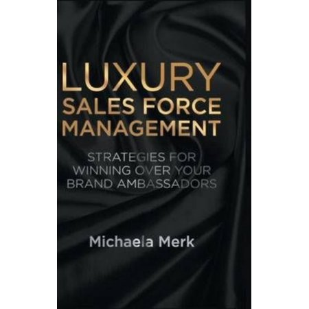 Luxury Sales Force Management  Strategies For Winning Over Your Brand Ambassadors