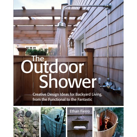 The Outdoor Shower : Creative design ideas for backyard living, from the functional to the fantastic
