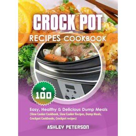 Crock Pot Recipes Cookbook: 100+ Easy, Healthy & Delicious Dump Meals (Slow Cooker Cookbook, Slow Cooker Recipes, Dump Meals, Crockpot Cookbooks, Crockpot Recipes) - eBook