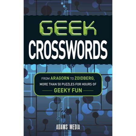 Geek Crosswords: From Aragorn to Zoidberg, More Than 50 Puzzles for Hours of Geeky Fun by