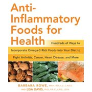 Anti-Inflammatory Foods for Health : Hundreds of Ways to Incorporate Omega-3 Rich Foods into Your Diet to Fight Arthritis, Cancer, Heart Disease, and More
