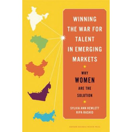 Winning The War For Talent In Emerging Markets  Why Women Are The Solution