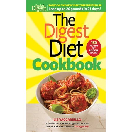 The Digest Diet Cookbook : 150 All-New Fat Releasing Recipes to Lose Up to 26 lbs in 21 (Lose Inner Thigh Fat In 5 Days)