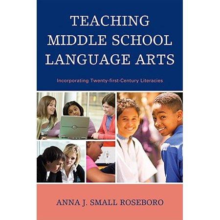 Teaching Middle School Language Arts : Incorporating Twenty-First Century