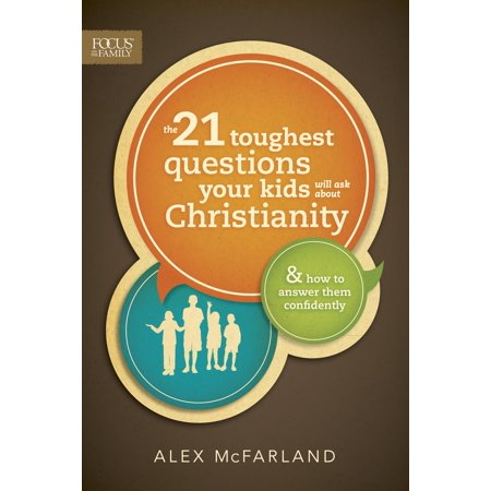 The 21 Toughest Questions Your Kids Will Ask about Christianity : & How to Answer Them Confidently Questions Children Ask About Food