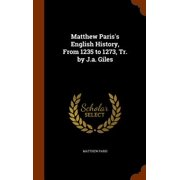 Matthew Paris's English History, from 1235 to 1273, Tr. by J.A. Giles