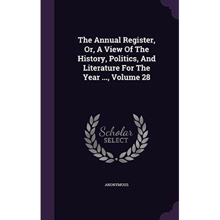 The Annual Register  Or  A View Of The History  Politics  And Literature For The Year      Volume 28