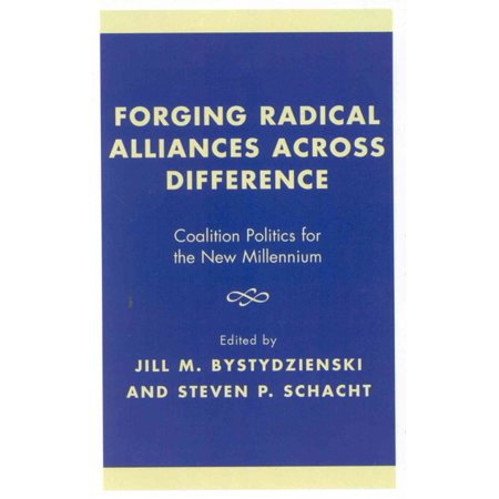 Forging Radical Alliances Across Difference  Coalition Politics For The New Millennium