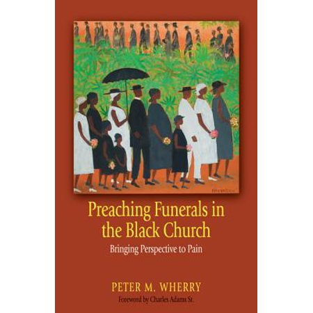 Preaching Funerals in the Black Church : Bringing Perspective to (Poems To Read At Funerals Non Religious)