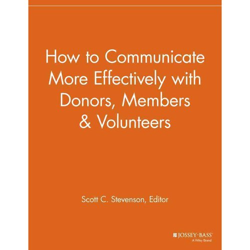How to Communicate More Effectively With Donors, Members & Volunteers