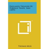 Englands Treasure by Foreign Trade, 1664 (1895)
