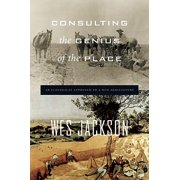 Consulting the Genius of the Place : An Ecological Approach to a New Agriculture
