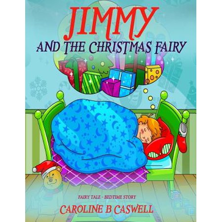 Fairy Tale Stories For Children (Children's Books - Jimmy and the Christmas Fairy : Fairy Tale Bedtime Story for Young Readers 2-8 Year)
