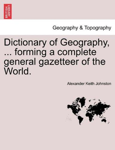 Dictionary of Geography, ... Forming a Complete General Gazetteer of the World. by