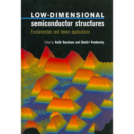 Low Dimensional Semiconductor Structures  Fundamentals And Device Applications