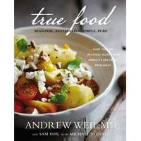 True Food : Seasonal, Sustainable, Simple, Pure
