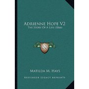 Adrienne Hope V2 : The Story of a Life (1866) the Story of a Life (1866)