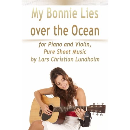 My Bonnie Lies Over the Ocean for Piano and Violin, Pure Sheet Music by Lars Christian Lundholm -