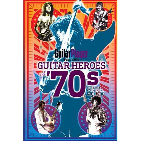 - Guitar Player Presents Guitar Heroes of the '70s