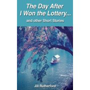 The Day After I Won the Lottery . . . and Other Short Stories