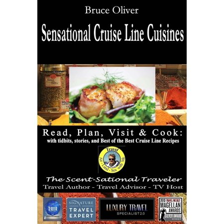 SENSATIONAL CRUISE LINE CUISINES Read, Plan, Visit & Cook : with tibits, stories and Best of the Best Cruise Lines Recipes (Paperback)