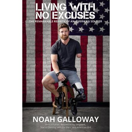 Living with No Excuses : The Remarkable Rebirth of an American