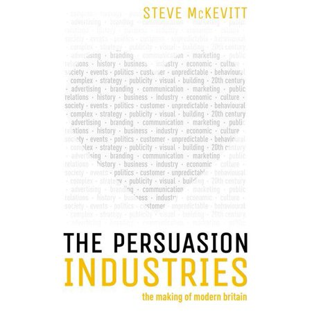 The Persuasion Industries : The Making of Modern Britain ()
