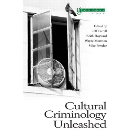 Cultural Criminology Unleashed